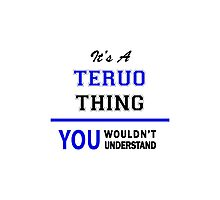 It's a TERUO thing, you wouldn't understand !! Photographic Print