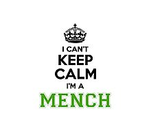 I cant keep calm Im a MENCH Photographic Print