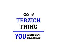 It's a TERZICH thing, you wouldn't understand !! Photographic Print