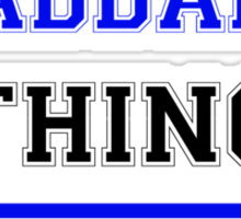 It's a THADDAEUS thing, you wouldn't understand !! Sticker