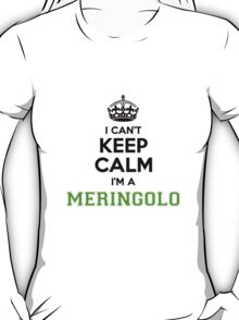 I cant keep calm Im a MERINGOLO T-Shirt
