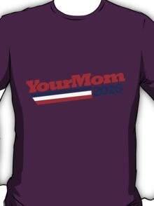 Your mom 2016 T-Shirt