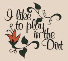 I like to play in the dirt by Boogiemonst