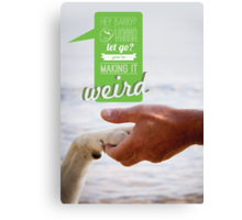 You're Making It Weird Barry Canvas Print