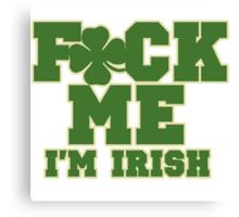 F*CK ME I'm Irish Canvas Print