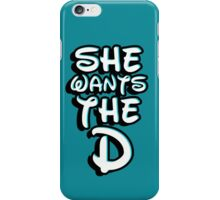 She wants the D iPhone Case/Skin