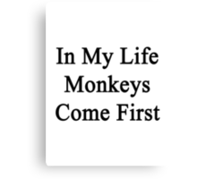 In My Life Monkeys Come First  Canvas Print