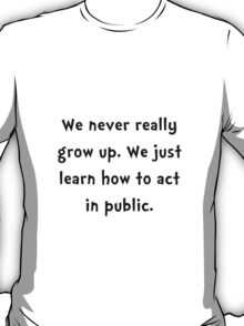 Act In Public T-Shirt