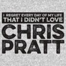 Regret Every Day - Chris Pratt by huckblade