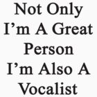 Not Only I'm A Great Person I'm Also A Vocalist  by supernova23