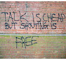 Talk is cheap but shouting is free Photographic Print
