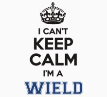 I cant keep calm Im a WIELD by icanting