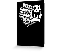 DAKKA DAKKA DAKKA!! Greeting Card
