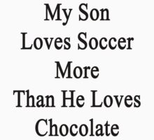 My Son Loves Soccer More Than He Loves Chocolate  T-Shirt