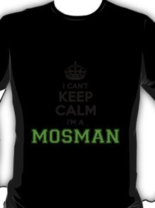 I cant keep calm Im a MOSMAN T-Shirt