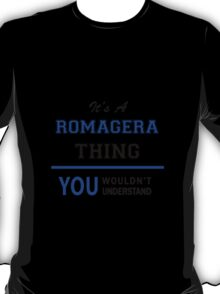 It's a ROMAGERA thing, you wouldn't understand !! T-Shirt