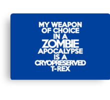 My weapon of choice in a Zombie Apocalypse is a cryopreserved T-Rex Canvas Print