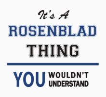 It's a ROSENBLAD thing, you wouldn't understand !! T-Shirt