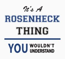 It's a ROSENHECK thing, you wouldn't understand !! T-Shirt