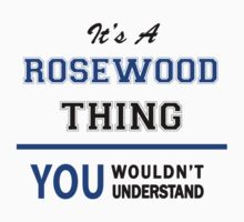 It's a ROSEWOOD thing, you wouldn't understand !! T-Shirt