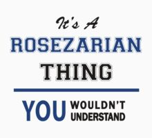It's a ROSEZARIAN thing, you wouldn't understand !! T-Shirt