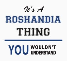 It's a ROSHANDIA thing, you wouldn't understand !! T-Shirt
