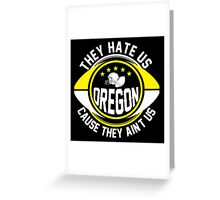 They Hate Us Cause They Ain't Us - Oregon Fan TShirts & Hoodies Greeting Card