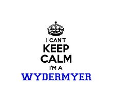 I cant keep calm Im a WYDERMYER Photographic Print