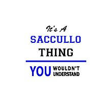 It's a SACCULLO thing, you wouldn't understand !! Photographic Print
