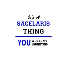 It's a SACELARIS thing, you wouldn't understand !! Photographic Print
