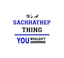 It's a SACHHATHEP thing, you wouldn't understand !! Photographic Print