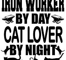 IRON WORKER BY DAY CAT LOVER BY NIGHT by fancytees