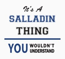 It's a SALLADIN thing, you wouldn't understand !! T-Shirt