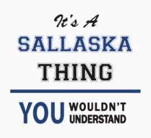 It's a SALLASKA thing, you wouldn't understand !! T-Shirt