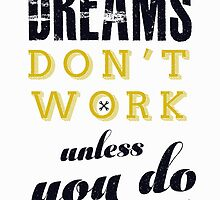 dreams do not work unless you do by spoll
