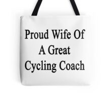Proud Wife Of A Great Cycling Coach  Tote Bag