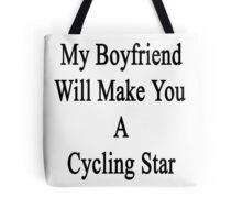 My Boyfriend Will Make You A Cycling Star  Tote Bag
