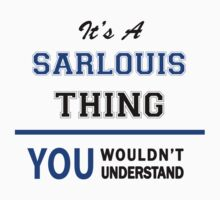 It's a SARLOUIS thing, you wouldn't understand !! T-Shirt