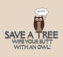 Save A Tree, Wipe Your Butt With An Owl Design 2 Tee by BluAlien