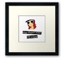 My mother thinks I'm cool. Framed Print