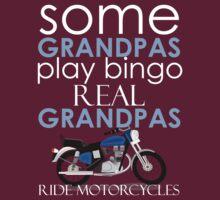 SOME GRANDPAS PLAY BINGO REAL GRANDPAS RIDE MOTORCYCLES by BADASSTEES
