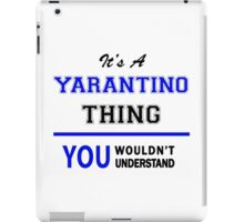 It's a YARANTINO thing, you wouldn't understand !! iPad Case/Skin