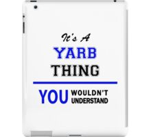 It's a YARB thing, you wouldn't understand !! iPad Case/Skin