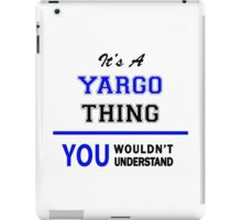 It's a YARGO thing, you wouldn't understand !! iPad Case/Skin