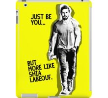 Just be you... but more like Shia Labeouf iPad Case/Skin