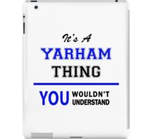 It's a YARHAM thing, you wouldn't understand !! iPad Case/Skin