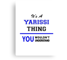It's a YARISSI thing, you wouldn't understand !! Canvas Print
