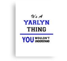 It's a YARLYN thing, you wouldn't understand !! Canvas Print