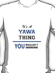 It's a YAWA thing, you wouldn't understand !! T-Shirt