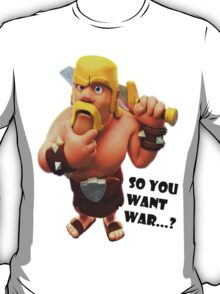 Clash of clans - So you want war...? T-Shirt